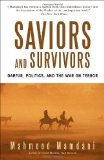 By Mahmood Mamdani Saviors and Survivors: Darfur, Politics, and the War on Terror (1st Edition)